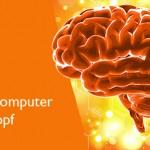 Der Supercomputer in Ihrem Kopf